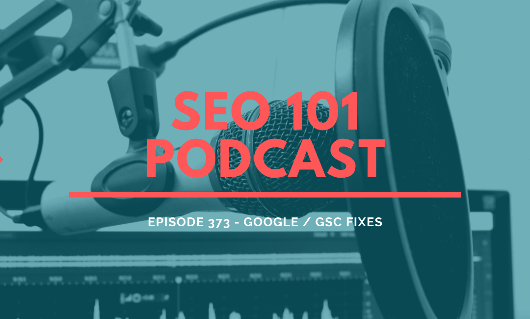 SEO 101 Episode 373: SEOs at Google, Search Console Fixes and SEO Questions Answered